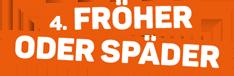 FRÖHER ODER SPÄDER